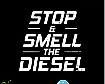 Instant Download - SVG - Stop and Smell the Diesel