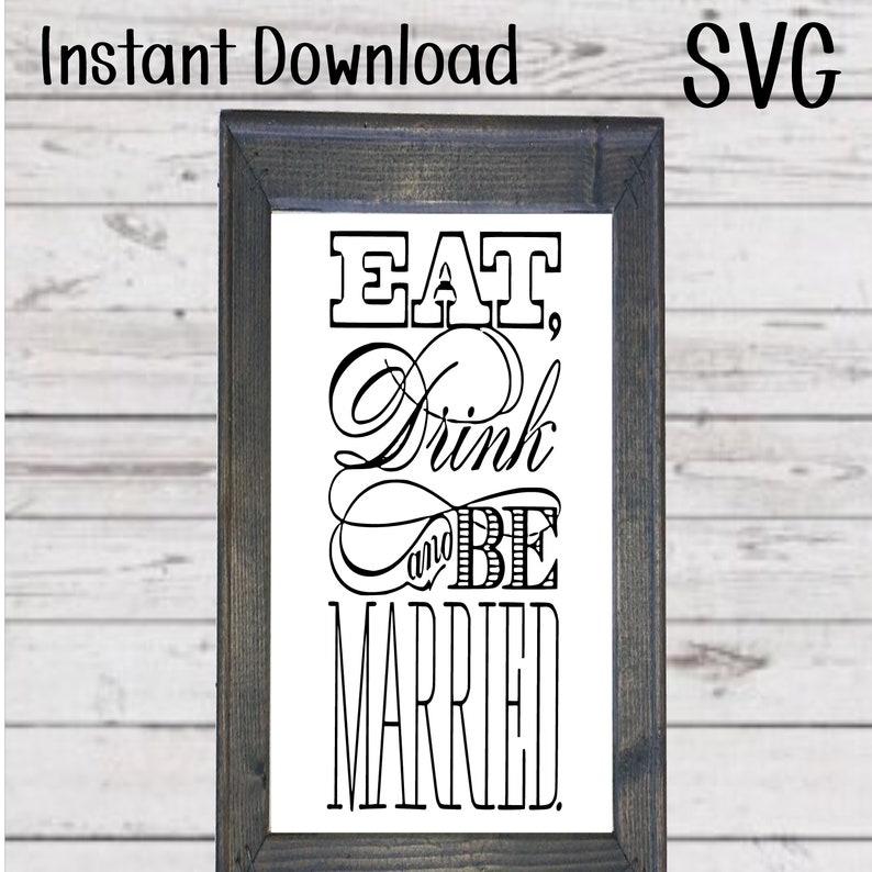 Instant Download SVG Eat Drink /& Be Married