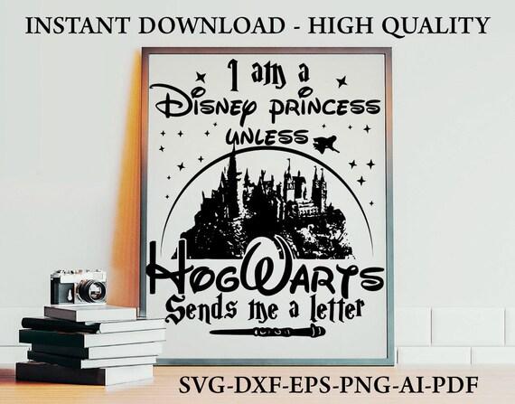 I Am A Disney Princess Unless Hogwarts Send Me A Letter Harry Etsy