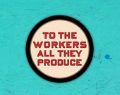 "3"" To the Workers All They Produce Round Sticker 