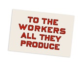 "To the Workers All They Produce 4x6"" Postcard Retro Socialist Slogan Pro-Labor Anti-Capitalist Communist Leftist Flat Card, Small Gift"
