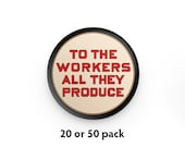 """Pack of 20 or 50 To the Workers All They Produce 1.25"""" Pinback Buttons   Pro-Labor Round Badges Leftist Pins Communist Socialist Pro-Worker"""