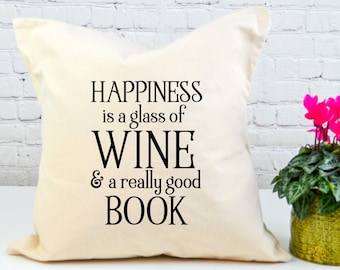Happiness Is A Glass Of Wine | Book Lovers Pillow Cover | Gift for Reader | Decorative Pillow Cover | Reading Pillow Cover | Gifts for Women