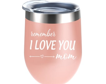 Gifts for Mom - Remember I Love You Mom Wine Tumbler - Best Mother's Day Gifts for Mom 2020,  Birthday Gifts for Mom, Unique Mom Gifts