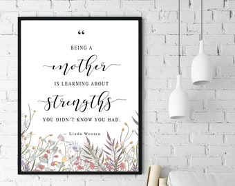 Being a mother is learning about strengths you didn't know you had —Linda Wooten | Quote Printable Digital Download | Mother's Day Gift