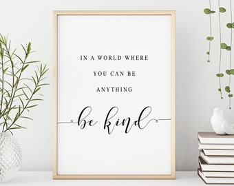 In a world where you can be anything - be kind | Quote Print | Printable Digital Download | Printable Wall Art | Digital Prints Download