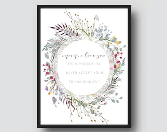 Mom, I love you, even though I'll never accept your friend request | Quote Printable Digital Download | Mother's Day Gift | Funny Saying