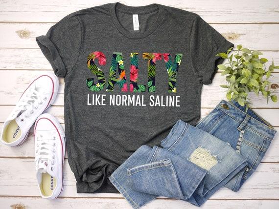 Salty Like Normal Saline Nurse T Shirt Nursing Student Gift Funny Nurses