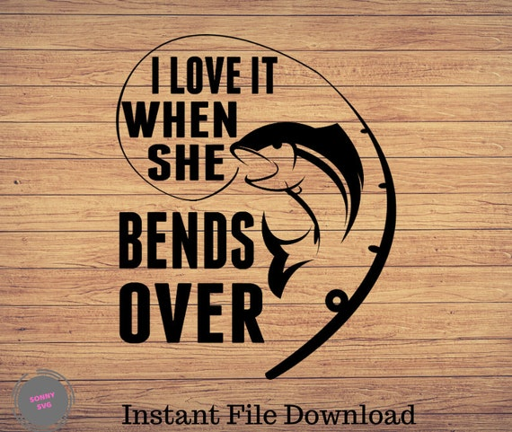 Download I Love It When She Bends Over Fishing Svg Fishing Clipart Etsy