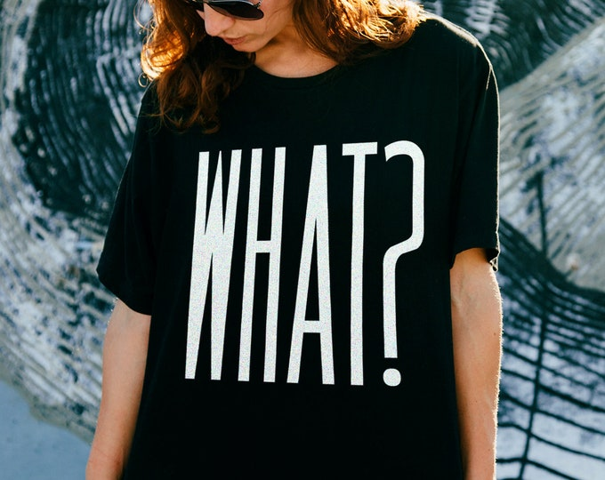 What? Unisex Classic Cut Graphic T Shirt