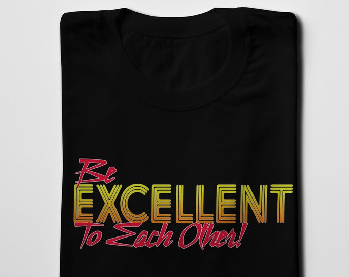 Be Excellent To Each Other Men's/Unisex Black Graphic T Shirt | Super Soft Men's Tee