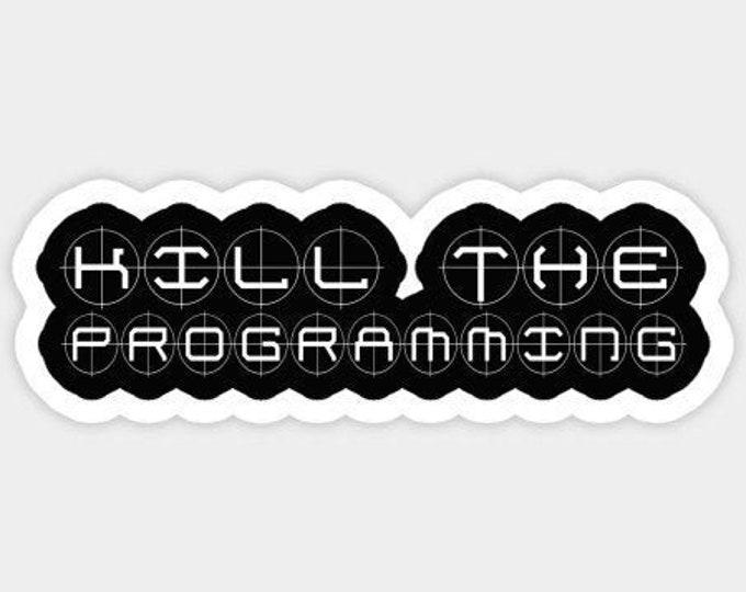 Kill the programming Sticker