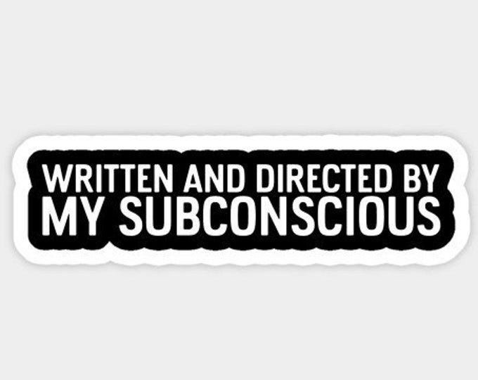 Written & Directed By My Subconscious Sticker