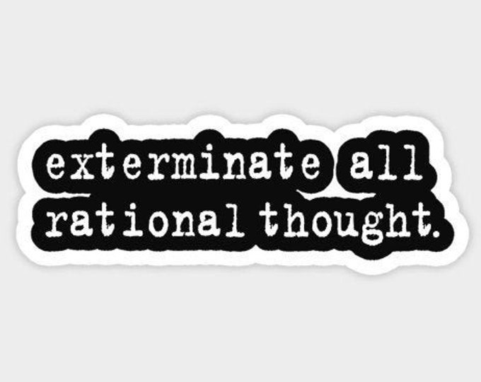 Exterminate all rational thought Sticker