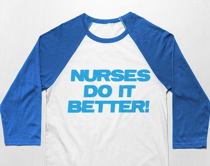 Nurses do it better 3/4 Sleeve Unisex Baseball Graphic T Shirt