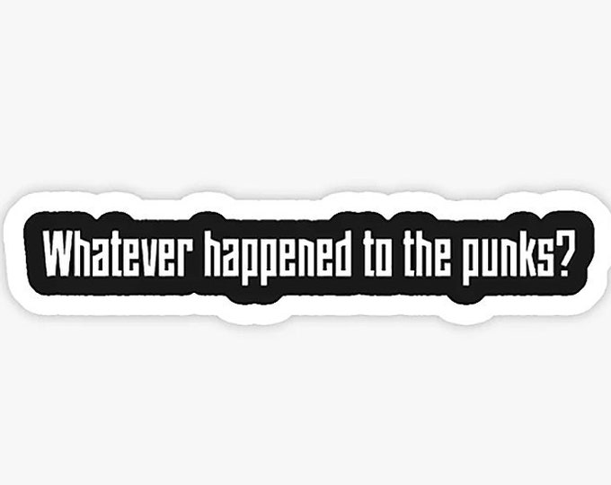Whatever Happened To The Punks? Sticker