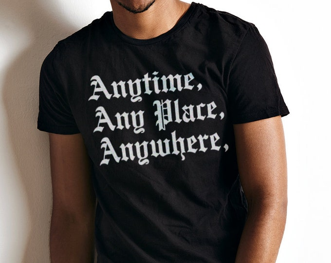 Anytime, Any Place, Anywhere Men's/Unisex Black Graphic T Shirt - Super Soft Streetwear Tee