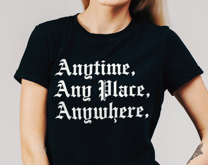 Anytime, Any Place, Anywhere Women's Black Streetwear Graphic T Shirt | Ladies Fashion Fit Tee