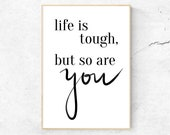 Life is Tough but so are You Wall Print | Inspirational Typography Poster