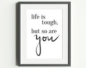 Life is Tough but so are You Wall Print   Inspirational Quote Typography Poster   Gift Idea for Friends or Family
