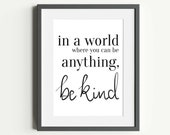 In a World Where you can be Anything be Kind   Typography Wall Print