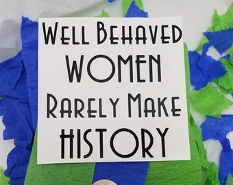 Peace Resource Project Well Behaved Women Rarely Make History 7.25 X 3 Bumper Sticker//Decal