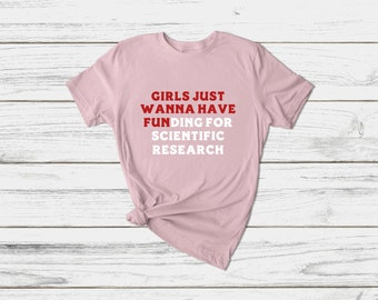 Girls Just Wanna Have Funding T-Shirt   Girl Scientist Shirt - Scientific Research Shirt - March for Science - PhD Scientist Shirt