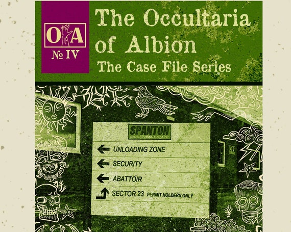 The Occultaria of Albion Vol 4 - An Investigative Zine Into The Casefiles of Spanton Industrial Estate