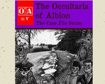 The Occultaria of Albion Vol 5 - An Investigative Zine Into The Casefiles of the A2358!