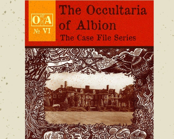 The Occultaria of Albion Vol 6 - An Investigative Zine Into The Casefiles of Wickstead House