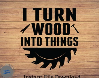 Woodworking Vintage svg Woodworking love svg I Turn Wood into Things Superpower Woodworking svg