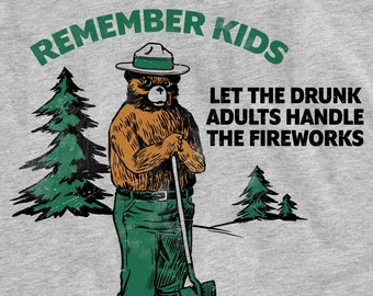 Remember Kids Let the Drunk Adults Handle the Fireworks Funny Smokey Bear Unisex T-Shirt