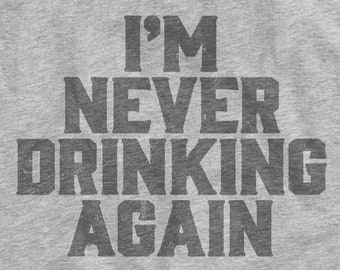 I'm Never Drinking Again Unisex T-Shirt