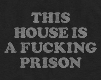 This House is a Fucking Prison Unisex T-Shirt