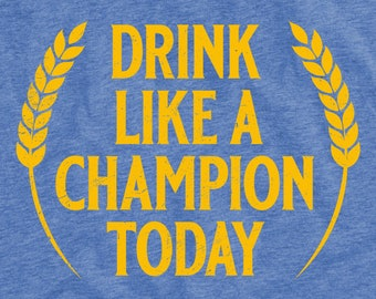 Drink Like a Champion Today Unisex T-Shirt