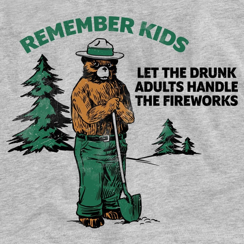 Remember Kids Let the Drunk Adults Handle the Fireworks Funny image 0
