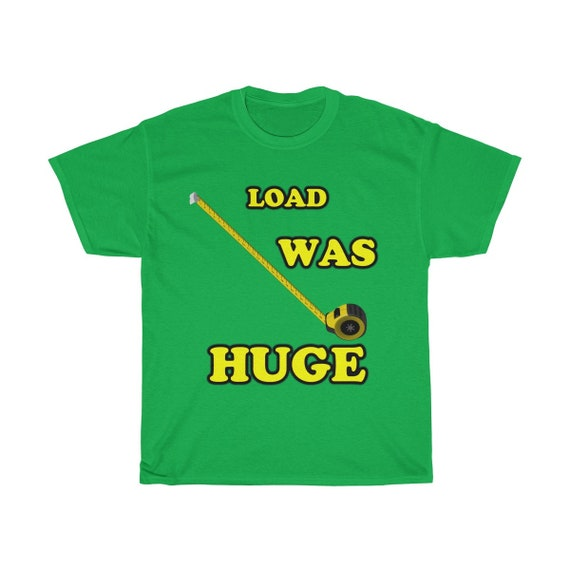 Load Was Huge T Shirt Etsy
