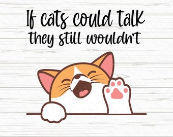 If Cats Could Talk They Wouldn/'t IndoorOutdoor Permanent Adhesive Decal
