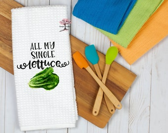 All My Single Lettuce Kitchen Towels, Funny Tea Towels, Custom Tea Towels, Punny Saying Tea Towels