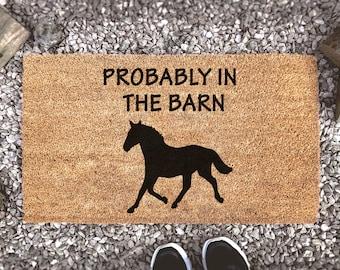 Probably In The Barn - Horse Lover Doormat -  Custom Coir Doormat - Animal Lover Gift - Porch Decor