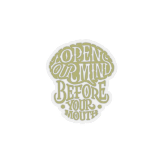 Open Your Mind Before Your Mouth - Kiss-Cut Stickers -