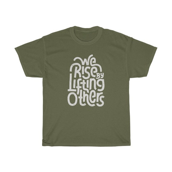 We Rise By Lifting Others -  Keep it Positive - Heavy  100% Cotton Unisex Tee