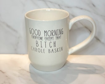 Good Morning Everyone Except That Bitch Carole Baskin Mug