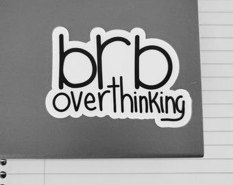 Overthinking Sticker / Decal | Mental Healthy Sticker | Laptop, Journal, Kayak, PaddleBoard, Car, Hydroflask, Cellphone Sticker / Decal