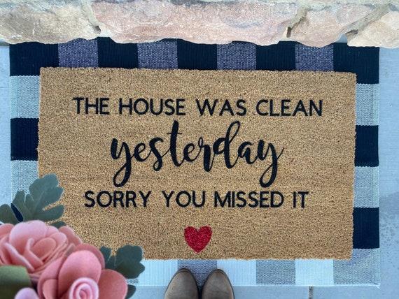 House was clean yesterday Doormat