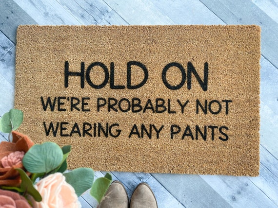 Probably not wearing any pants Doormat