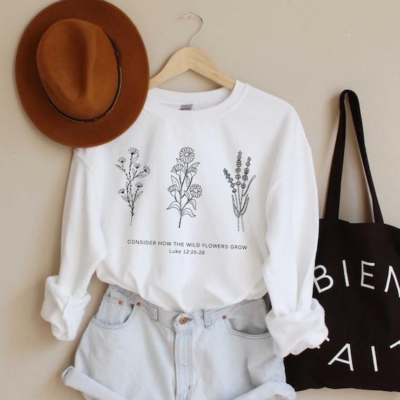 Flower Sweatshirt | Don't Worry- Consider How the Wild Flowers Grow | Floral Women's Christian Fleece Sweatshirt | Bible Verse Luke 12 |