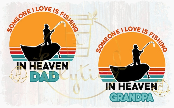 Download Someone I Love Is Fishing In Heaven Memorial Shirt For Dad Etsy