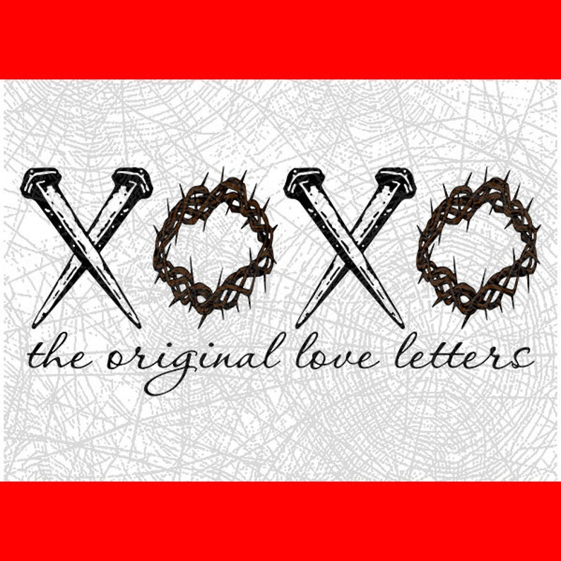 Christ Died on the cross DxF EPS PDF PnG SVG Silhouette Cameo  Cricut Design Love svg X O X O the original love letters Svg Easter Svg