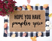 Hope you have Pumpkin Spice, Pumpkin Doormat, Welcome Mat,Fall Doormat,Fall decor, Halloween Decor,Front Porch Decor,Fall home,Gifts for her